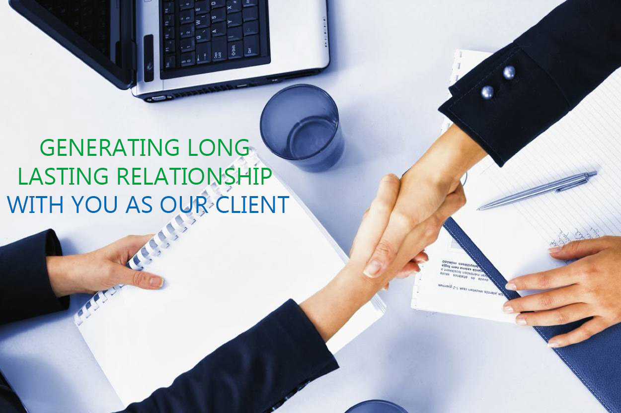 GENERATING LONG LASTING RELATIONSHIP WITH YOU AS OUR CLIENT